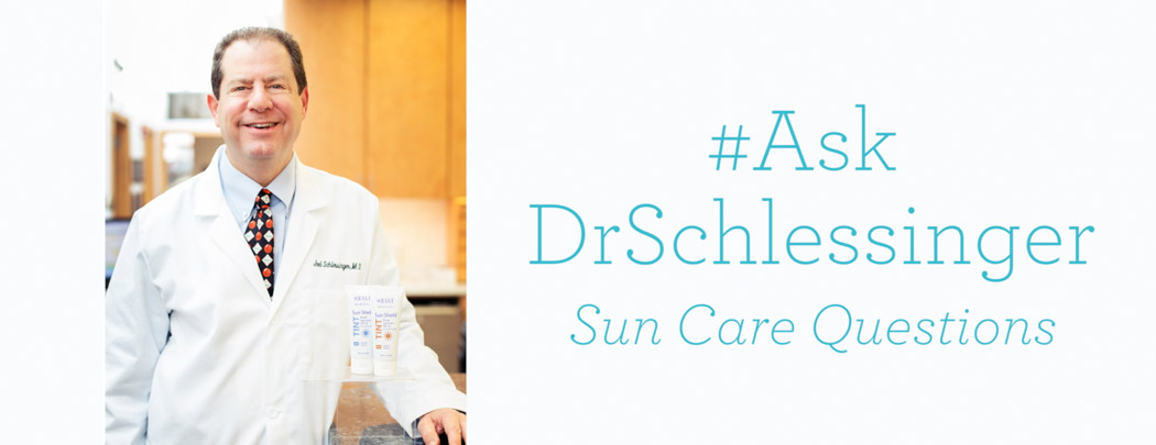 #AskDrSchlessinger Sun Care Questions