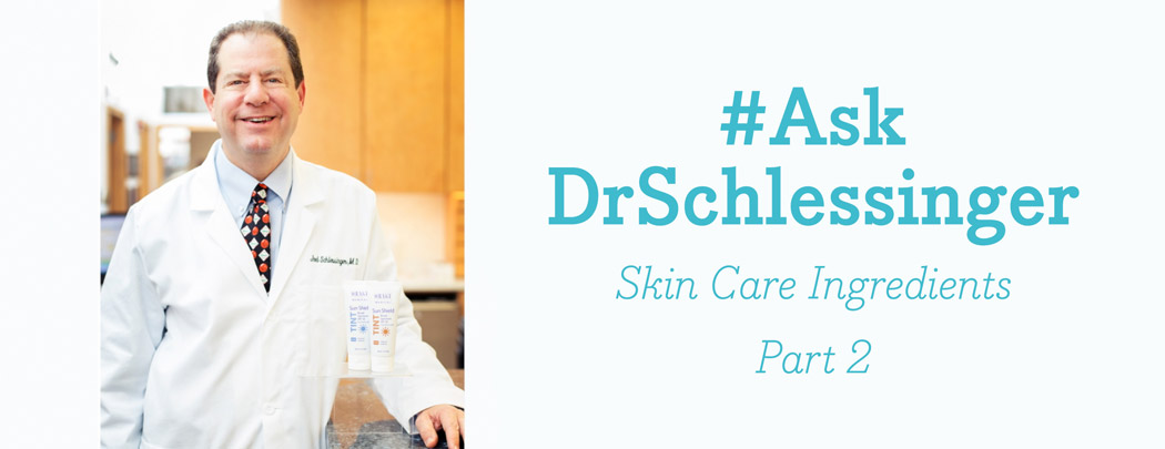 #AskDrSchlessinger About Skin Care Ingredients - 2